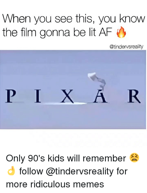Only 90S Kids Will Remember: When you see this, you know  the film gonna be lit AF  @tindervsreality  P I X Only 90's kids will remember 😫👌 follow @tindervsreality for more ridiculous memes