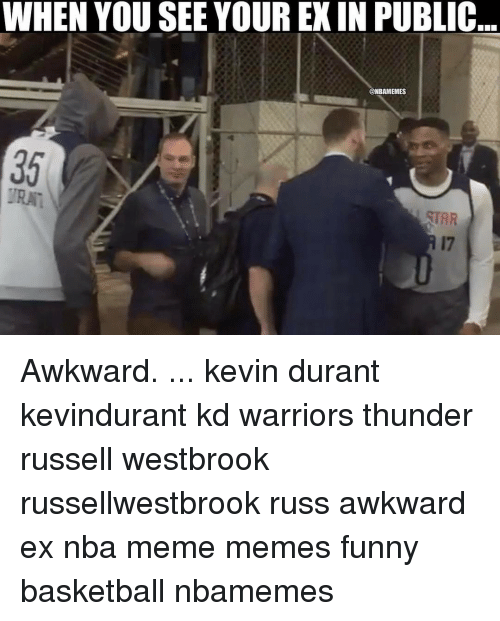 Basketball, Funny, and Kevin Durant: WHEN YOU SEE YOUR EX IN PUBLIC  @NBAMEMES Awkward. ... kevin durant kevindurant kd warriors thunder russell westbrook russellwestbrook russ awkward ex nba meme memes funny basketball nbamemes