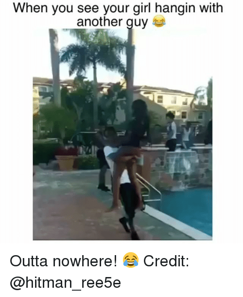Memes, Girl, and Your Girl: When you see your girl hangin with  another quy Outta nowhere! 😂 Credit: @hitman_ree5e