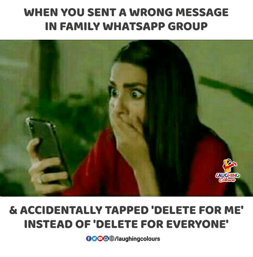 """Family, Whatsapp, and Indianpeoplefacebook: WHEN YOU SENT A WRONG MESSAGE  IN FAMILY WHATSAPP GROUP  & ACCIDENTALLY TAPPED 'DELETE FOR ME""""  INSTEAD OF 'DELETE FOR EVERYONE  00008B/laughingcolours"""