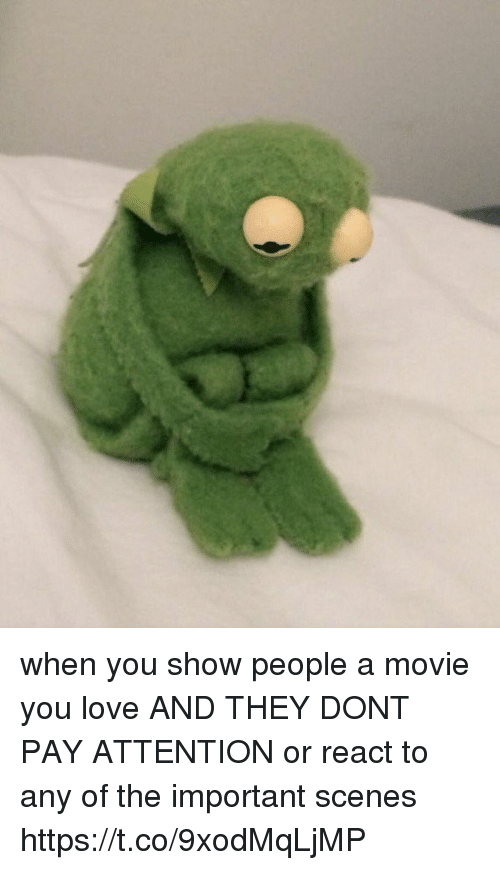 Importanter: when you show people a movie you love AND THEY DONT PAY ATTENTION or react to any of the important scenes https://t.co/9xodMqLjMP