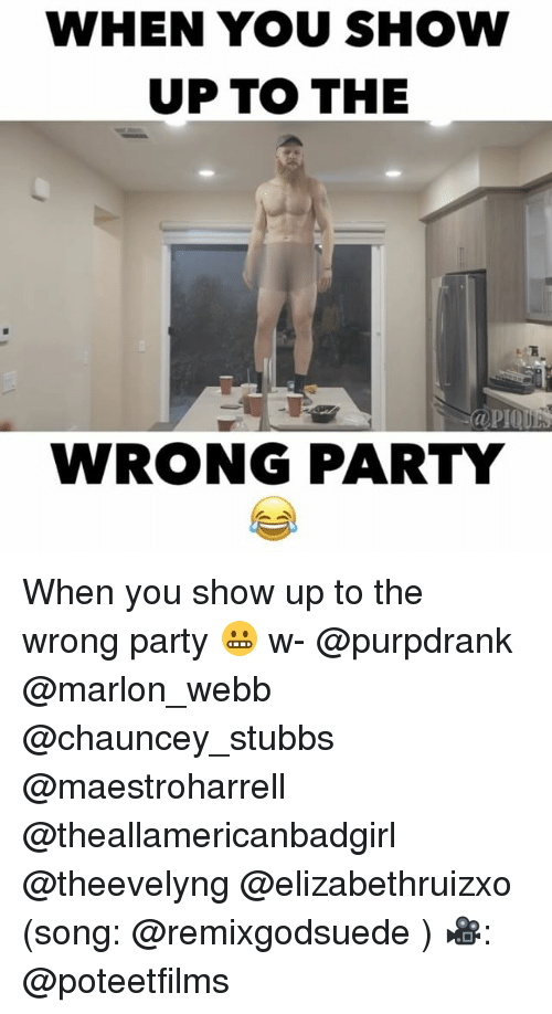 Chauncey: WHEN YOU SHOW  UP TO THE  WRONG PARTY When you show up to the wrong party 😬 w- @purpdrank @marlon_webb @chauncey_stubbs @maestroharrell @theallamericanbadgirl @theevelyng @elizabethruizxo (song: @remixgodsuede ) 🎥: @poteetfilms