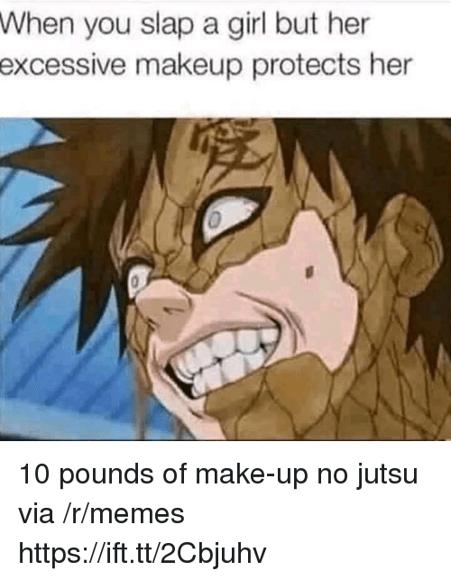 Jutsu, Makeup, and Memes: When you slap a girl but her  excessive  makeup protects her 10 pounds of make-up no jutsu via /r/memes https://ift.tt/2Cbjuhv