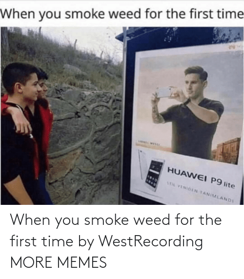 Smoke Weed: When you smoke weed for the first time by WestRecording MORE MEMES