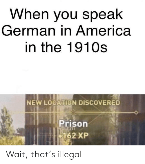 America, Prison, and German: When you speak  German in America  in the 1910s  NEW LOCATION DISCOVERED  Prison  162 XP Wait, that's illegal