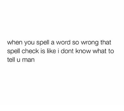 Dank, Word, and 🤖: when you spell a word so wrong that  spell check is like i dont know what to  tell u man