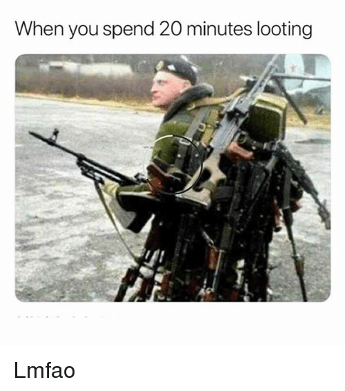 Memes, Lmfao, and 🤖: When you spend 20 minutes looting Lmfao