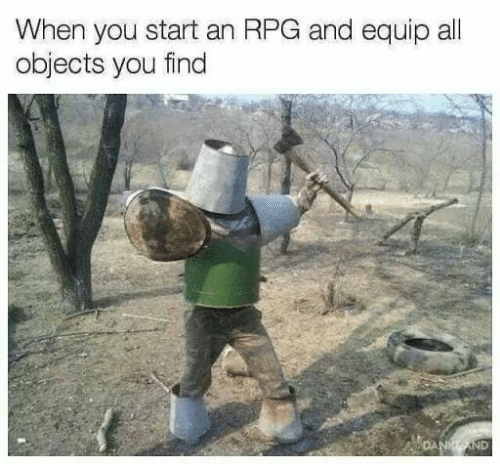 Rpg, All, and You: When you start an RPG and equip all  objects you find  ND