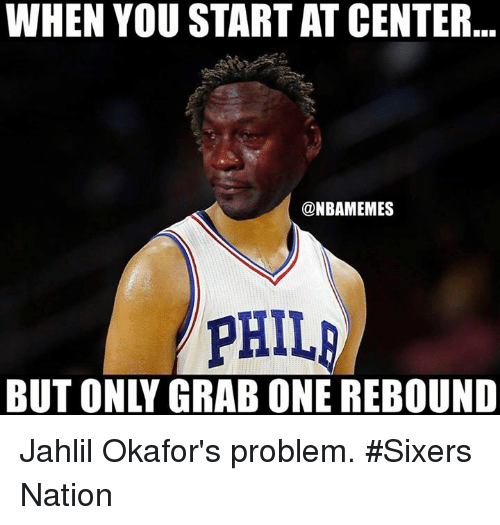 Nba, Sixers, and Jahlil Okafor: WHEN YOU START AT CENTER  @NBAMEMES  PHIL  BUT ONLY GRAB ONE REBOUND Jahlil Okafor's problem. #Sixers Nation