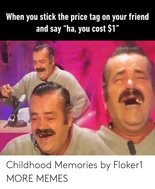 "Dank, Memes, and Target: When you stick the price tag on your friend  and say ""ha, you cost $1"" Childhood Memories by Floker1 MORE MEMES"