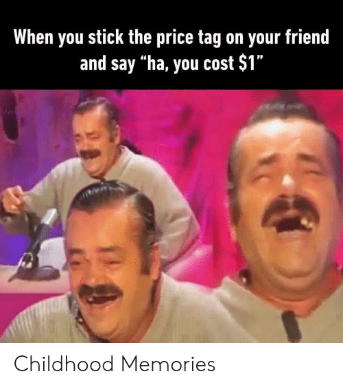 "Stick, Friend, and You: When you stick the price tag on your friend  and say ""ha, you cost $1"" Childhood Memories"