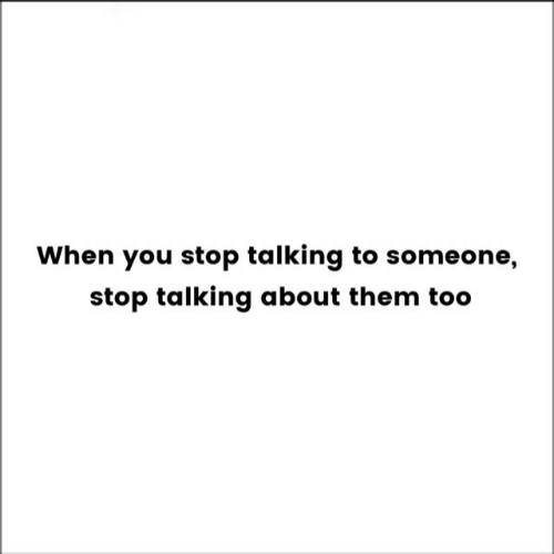 Them, You, and Stop: When you stop talking to someone,  stop talking about them too
