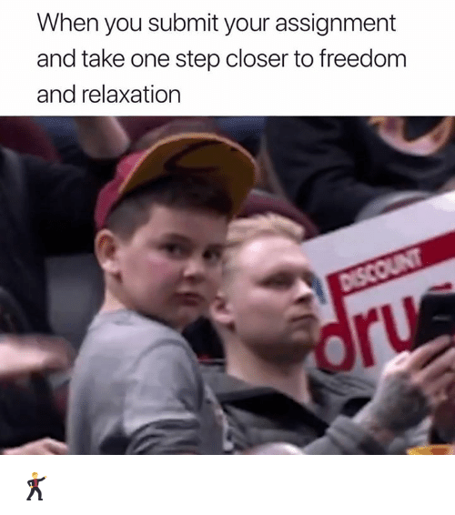 Freedom, Step, and One: When you submit your assignment  and take one step closer to freedom  and relaxation 🕺