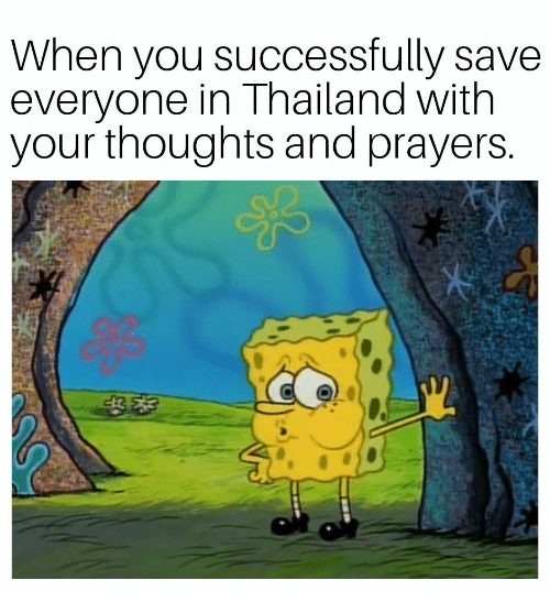 Thailand, You, and Thoughts and Prayers: When you successfully save  everyone in Thailand with  your thoughts and prayers