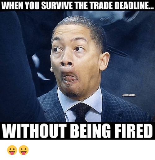 Nba, You, and Deadline: WHEN YOU SURVIVE THE TRADE DEADLINE..  @NBAMEMES  WITHOUT BEING FIRED 😛😛