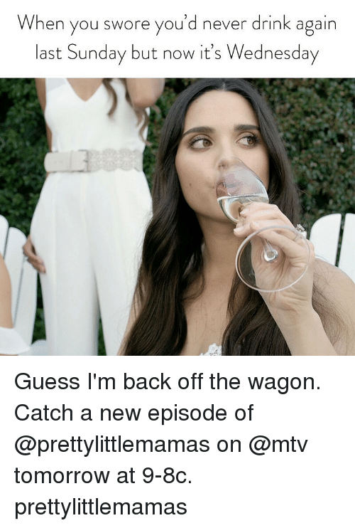 Mtv, Guess, and Tomorrow: When you swore you'd never drink again  last Sunday but now it's Wednesday Guess I'm back off the wagon. Catch a new episode of @prettylittlemamas on @mtv tomorrow at 9-8c. prettylittlemamas