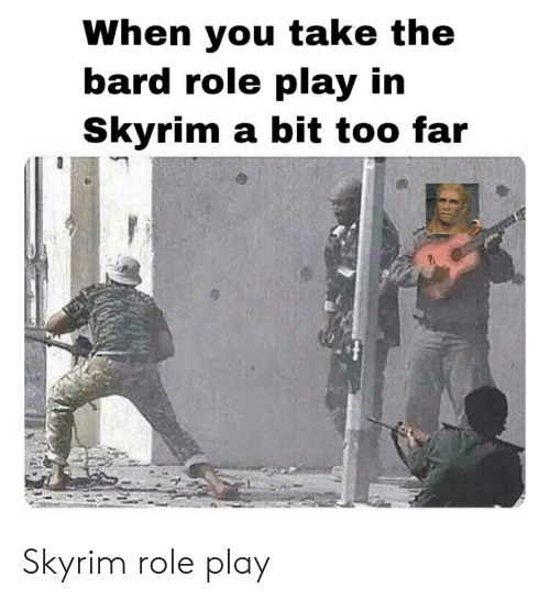 When You Take the Bard Role Play in Skyrim a Bit Too Far