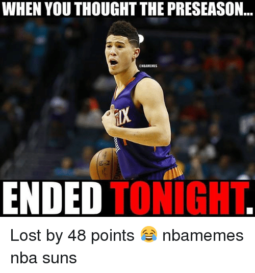 Basketball, Nba, and Sports: WHEN YOU THOUGHT THE PRESEASON  NBAMEMES  ENDED TONIGHT Lost by 48 points 😂 nbamemes nba suns