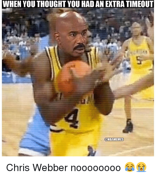 Nba, Thought, and Chris Webber: WHEN YOU THOUGHT YOU HAD AN EXTRA TIMEOUT  NBAMEMES Chris Webber noooooooo 😂😭