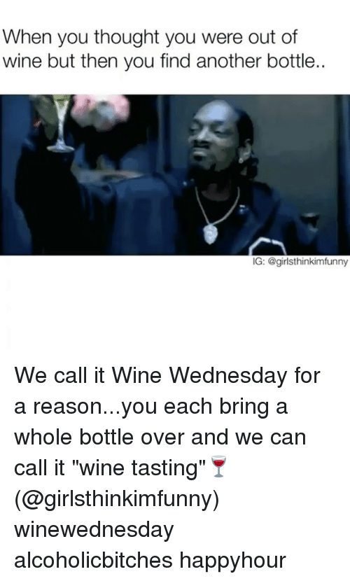 """Wine Wednesday: When you thought you were out of  wine but then you find another bottle..  IG: @girlsthinkimfunny We call it Wine Wednesday for a reason...you each bring a whole bottle over and we can call it """"wine tasting""""🍷 (@girlsthinkimfunny) winewednesday alcoholicbitches happyhour"""