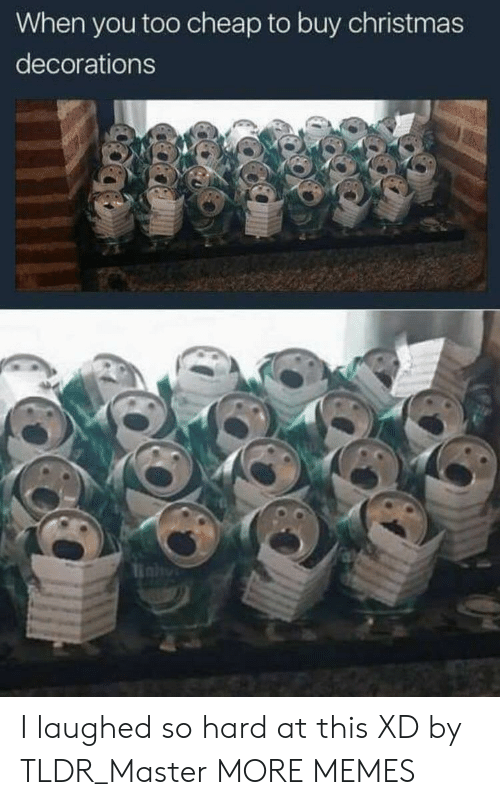 tldr: When you too cheap to buy christmas  decorations I laughed so hard at this XD by TLDR_Master MORE MEMES