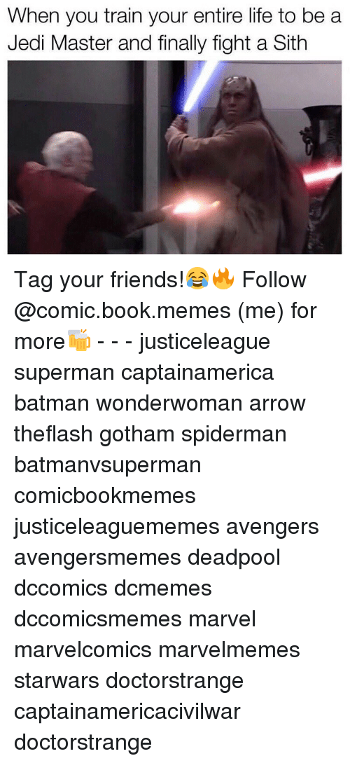 final fight: When you train your entire life to be a  Jedi Master and finally fight a Sith Tag your friends!😂🔥 Follow @comic.book.memes (me) for more🍻 - - - justiceleague superman captainamerica batman wonderwoman arrow theflash gotham spiderman batmanvsuperman comicbookmemes justiceleaguememes avengers avengersmemes deadpool dccomics dcmemes dccomicsmemes marvel marvelcomics marvelmemes starwars doctorstrange captainamericacivilwar doctorstrange