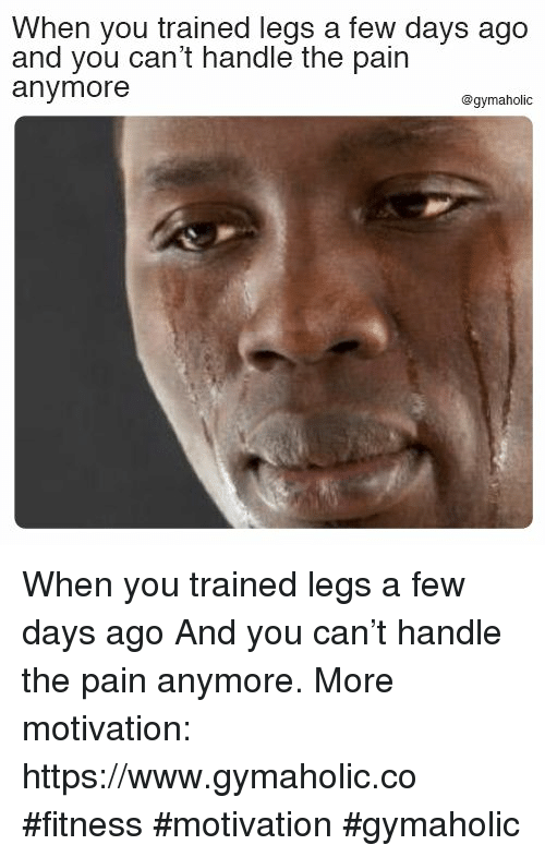 Pain, Fitness, and Can: When you trained legs a few days ago  and you can't handle the pain  anymore  @gymaholic When you trained legs a few days ago  And you can't handle the pain anymore.  More motivation: https://www.gymaholic.co  #fitness #motivation #gymaholic