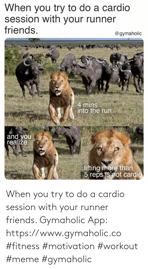 workout: When you try to do a cardio session with your runner friends.  Gymaholic App: https://www.gymaholic.co  #fitness #motivation #workout #meme #gymaholic
