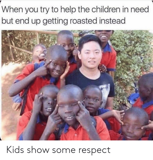 Getting Roasted: When you try to help the children in need  but end up getting roasted instead Kids show some respect