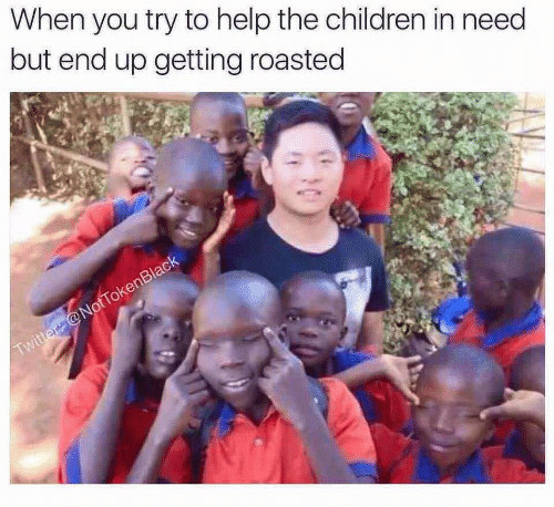 Children, Twitter, and Help: When you try to help the children in need  but end up getting roasted  Twitter @NotTokenBlack