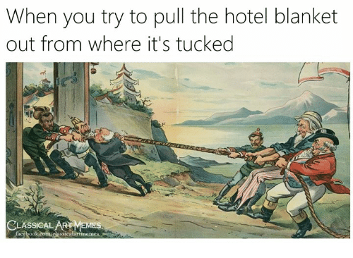 Facebook, Memes, and facebook.com: When you try to pull the hotel blanket  out from where it's tucked  CLASSICAL ART MEMES  facebook.čom/classicalartimemes