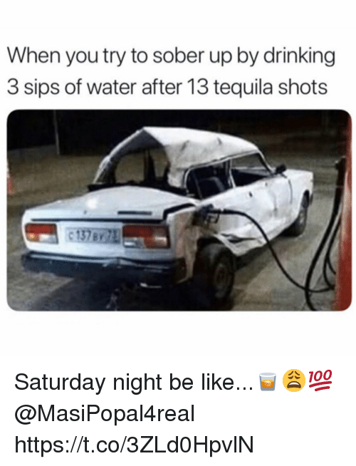 sips: When you try to sober up by drinking  3 sips of water after 13 tequila shots Saturday night be like...🥃😩💯 @MasiPopal4real https://t.co/3ZLd0HpvlN