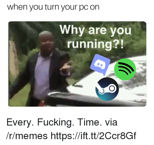 Fucking, Memes, and Time: when you turn your pc on  Why are you  running?! Every. Fucking. Time. via /r/memes https://ift.tt/2Ccr8Gf
