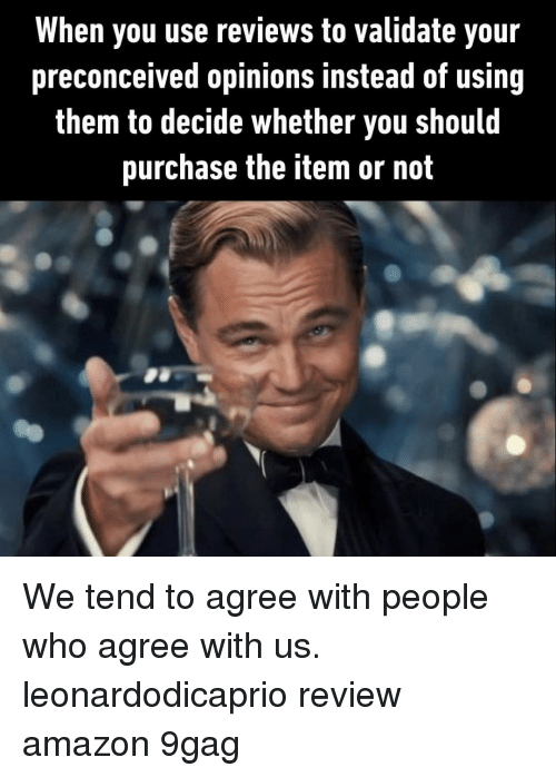 9gag, Amazon, and Memes: When you use reviews to validate your  preconceived opinions instead of using  them to decide whether you should  purchase the item or not We tend to agree with people who agree with us.⠀ leonardodicaprio review amazon 9gag