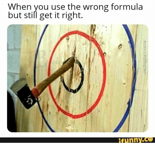 but still: When you use the wrong formula  but still get it right.  ifunny.co  Foundencw veryfunnypicC