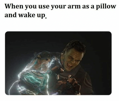 Memes, 🤖, and Arm: When you use your arm as a pillow  and wake up.