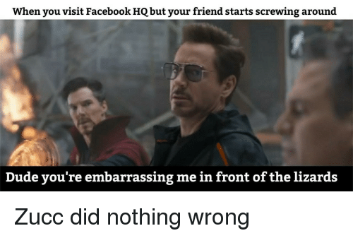 Dude, Facebook, and Friend: When you visit Facebook HQ but your friend starts screwing around  Dude you're embarrassing me in front of the lizards Zucc did nothing wrong