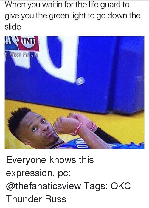 Memes, Okc Thunder, and 🤖: When you waitin for the life guard to  give you the green light to go down the  slide  6 VEST FINALS Everyone knows this expression. pc: @thefanaticsview Tags: OKC Thunder Russ