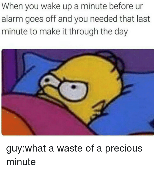 Precious, Target, and Tumblr: When you wake up a minute before ur  alarm goes off and you needed that last  minute to make it through the day guy:what a waste of a precious minute