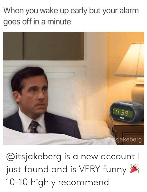 Funny, Alarm, and Account: When you wake up early but your alarm  goes off in a minute  7:59  ReA  sjakeberg @itsjakeberg is a new account I just found and is VERY funny 🎉 10-10 highly recommend