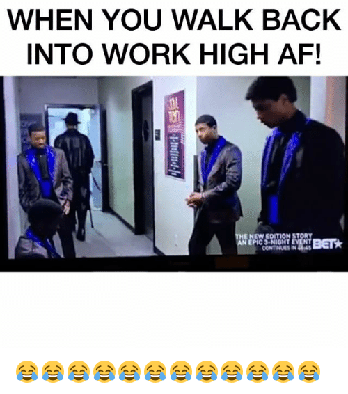new edition: WHEN YOU WALK BACK  INTO WORK HIGH AF!  HE NEW EDITION STO  BET  CONTINUES IN 😂😂😂😂😂😂😂😂😂😂😂😂