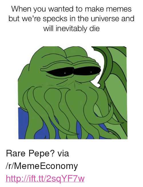 """Rare Pepe: When you wanted to make memes  but we're specks in the universe and  will inevitably die <p>Rare Pepe? via /r/MemeEconomy <a href=""""http://ift.tt/2sqYF7w"""">http://ift.tt/2sqYF7w</a></p>"""