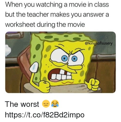 watching a movie: When you watching a movie in class  but the teacher makes you answer a  worksheet during the movie  @kingsofsusery The worst 😑😂 https://t.co/f82Bd2impo