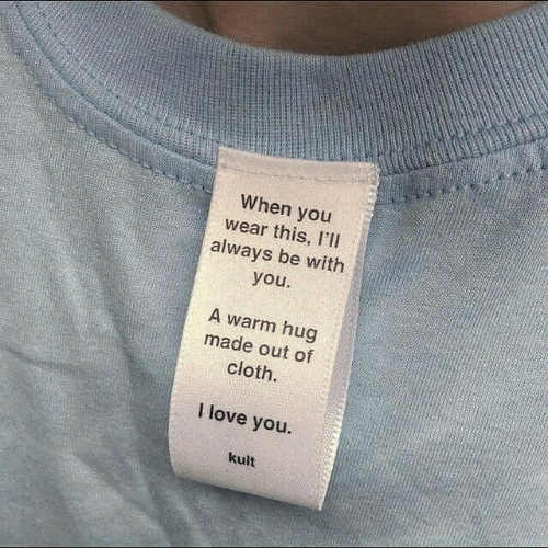 Love, I Love You, and You: When you  wear this, I'l  always be with  you  A warm hug  made out of  cloth.  I love you.  kult