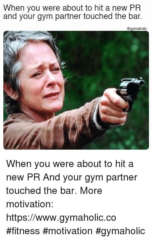 Gym, Fitness, and Bar: When you were about to hit a new PR  and your gym partner touched the bar.  @qymaholic When you were about to hit a new PR  And your gym partner touched the bar.  More motivation: https://www.gymaholic.co  #fitness #motivation #gymaholic