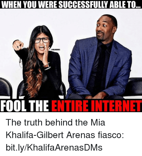 Gilbert Arenas: WHEN YOU WERE SUCCESSFULLY ABLE TO  ..  GHBAMEMES  FOOLTHE ENTIRE INTERNET The truth behind the Mia Khalifa-Gilbert Arenas fiasco: bit.ly/KhalifaArenasDMs