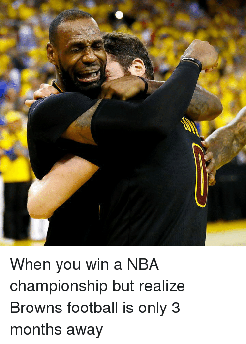 nba championships: When you win a NBA championship but realize Browns football is only 3 months away