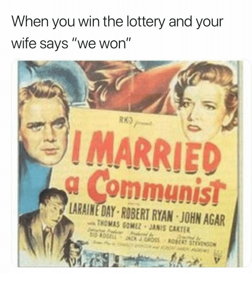 "Lottery, Wife, and Dank Memes: When you win the lottery and your  wife says ""we won""  RK)  I MARRIED  g Communis!  LARAINE DAY ROBERT RYAN JOHN AGAR  THOMAS GOMEZ JANIS CARTER"