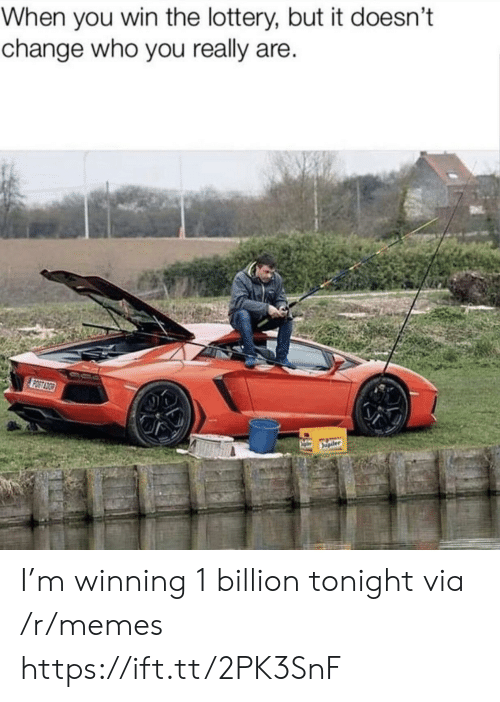 Lottery, Memes, and Change: When you win the lottery, but it doesn't  change who you really are I'm winning 1 billion tonight via /r/memes https://ift.tt/2PK3SnF
