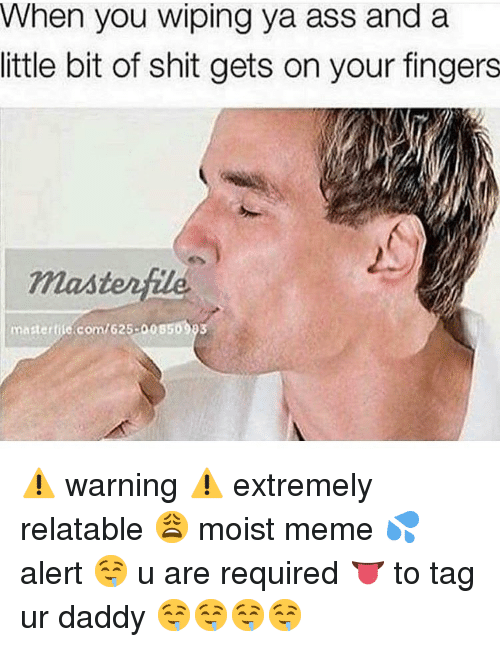 Ass, Dank, and Meme: When you wiping ya ass and a  little bit of shit gets on your fingers  masterfile  mastertile.com/625-00850 ⚠️ warning ⚠️ extremely relatable 😩 moist meme 💦 alert 🤤 u are required 👅 to tag ur daddy 🤤🤤🤤🤤